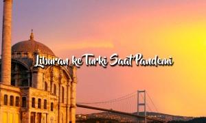 liburan ke turki saat pandemi